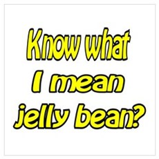 Know what I mean jelly bean? Poster