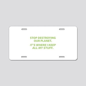 Stop destroying our Planet Aluminum License Plate