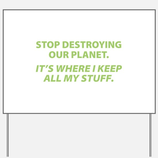 Stop destroying our Planet Yard Sign