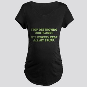 Stop destroying our Planet Maternity Dark T-Shirt