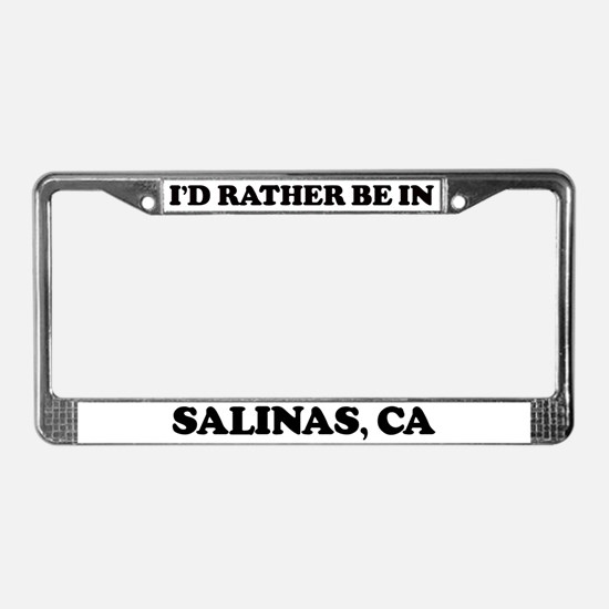 Rather be in Salinas License Plate Frame