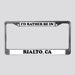 Rather be in Rialto License Plate Frame