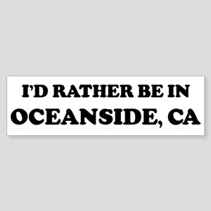 Rather be in Oceanside Bumper Sticker