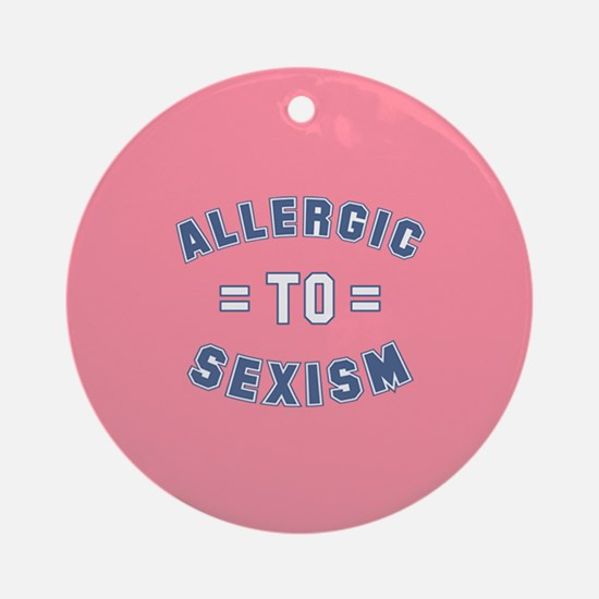 Allergic to Sexism Ornament (Round)