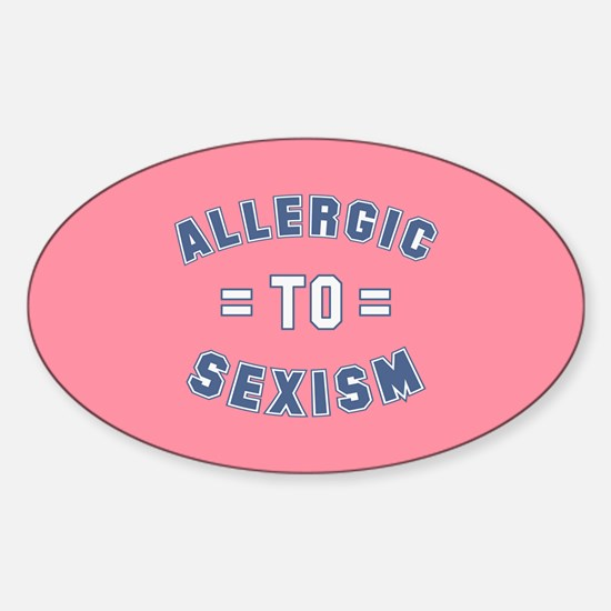 Allergic to Sexism Sticker (Oval)