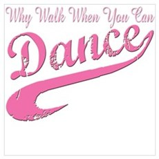Why walk when you can Dance Q Poster