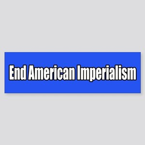 End American Imperialism Bumper Sticker