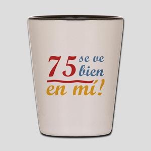 75th Birthday Looks Good Shot Glass