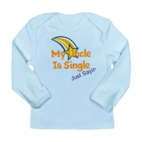 My Uncle Is Single, Just Sayi Long Sleeve Infant T