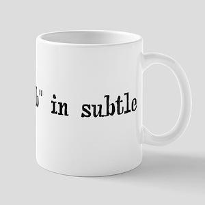 I put the b in subtle Mug
