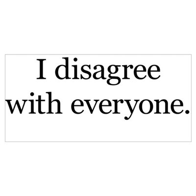 I Disagree with Everyone Poster