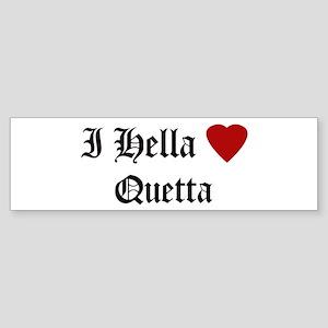 Hella Love Quetta Bumper Sticker