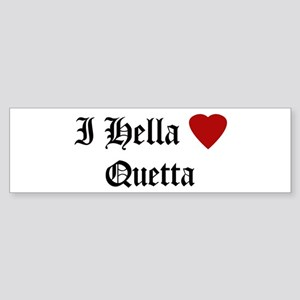 Hella Love Quetta Bumper Sticker