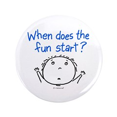 """when does the fun start? 3.5"""" Button"""