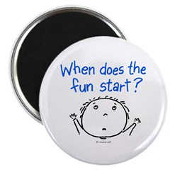 when does the fun start? Magnet
