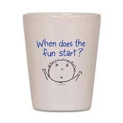 when does the fun start? Shot Glass
