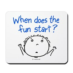 when does the fun start? Mousepad
