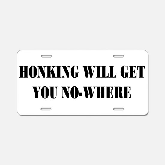 Honking Will Get You No-Where Aluminum License Pla