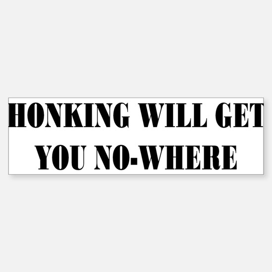 Honking Will Get You No-Where Sticker (Bumper)