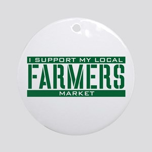 I Support My Local Farmers Market Ornament (Round)