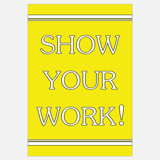 """""""Show Your Work"""""""