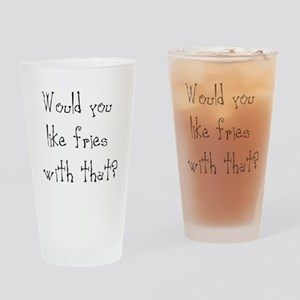 would you like fries Drinking Glass