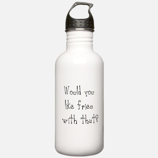 would you like fries Water Bottle