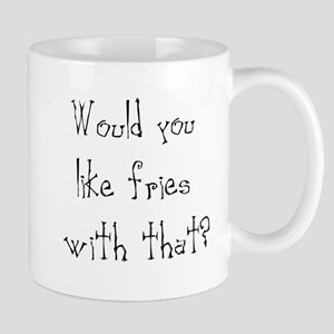 would you like fries Mug