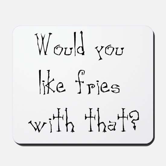 would you like fries Mousepad