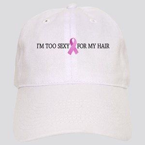 Too Sexy - Breast Cancer Cap