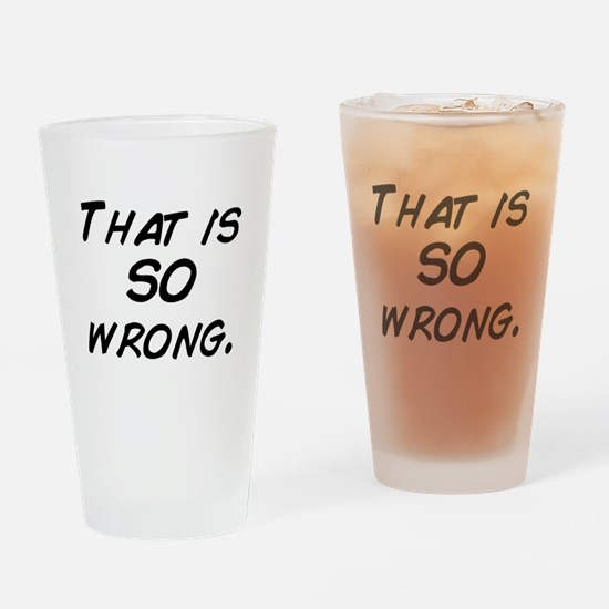 that is so wrong Drinking Glass