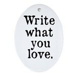Write What You Love Ornament (Oval)