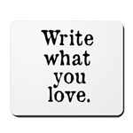 Write What You Love Mousepad