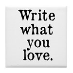 Write What You Love Tile Coaster