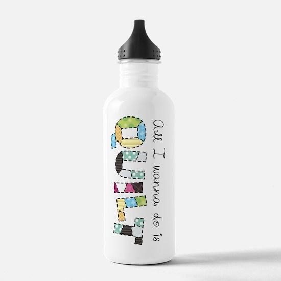 All I Wanna Do... QUILT! Water Bottle