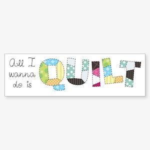 All I Wanna Do... QUILT! Sticker (Bumper)