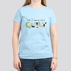 All I Wanna Do... QUILT! Women's Light T-Shirt