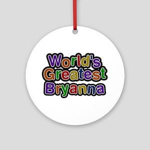 World's Greatest Bryanna Round Ornament