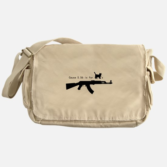 Cause 5.56 is for pussies Messenger Bag