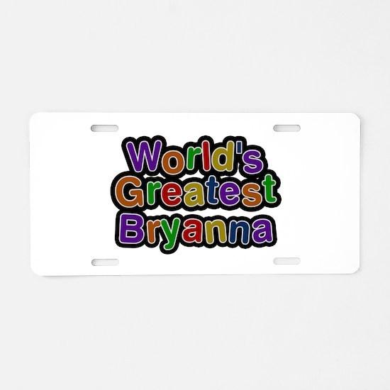 World's Greatest Bryanna Aluminum License Plate