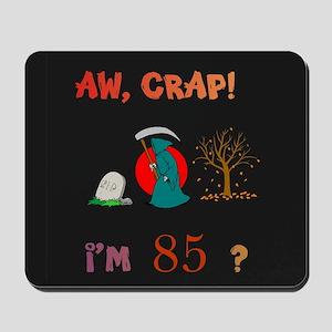 AW, CRAP! I'M 85! Gift Mousepad