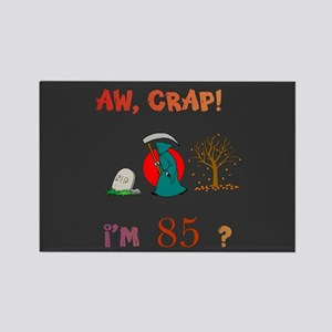 AW, CRAP! I'M 85! Gift Rectangle Magnet