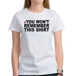 56 - You Won't Remember This Women's T-Shirt