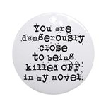 Dangerously Close Ornament (Round)