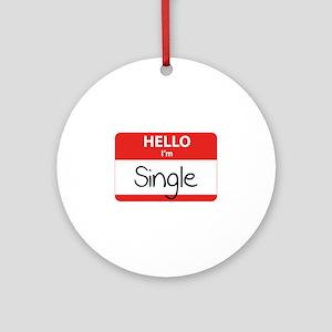 Hello I'm Single Ornament (Round)