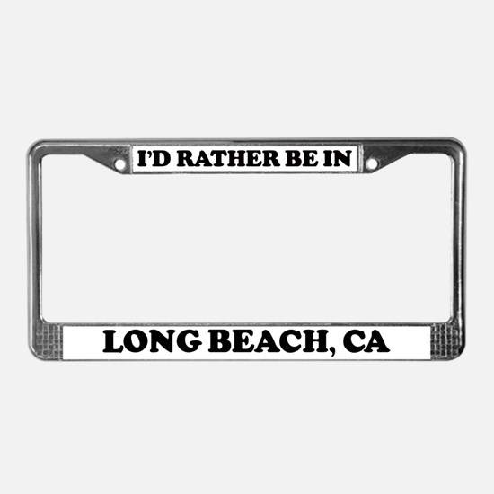 Rather be in Long Beach License Plate Frame