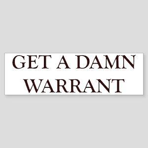 GET A DAMN WARRANT Bumper Sticker