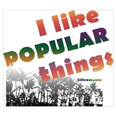 I Like Popular Things Sarcastic Poster