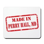 MADE IN PERRY HALL, MD Mousepad