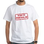 MADE IN PERRY HALL, MD White T-Shirt